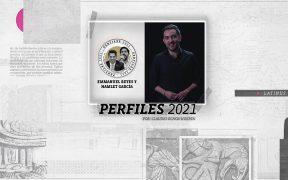 Perfiles 2021: Emmanuel Reyes y Hamlet García